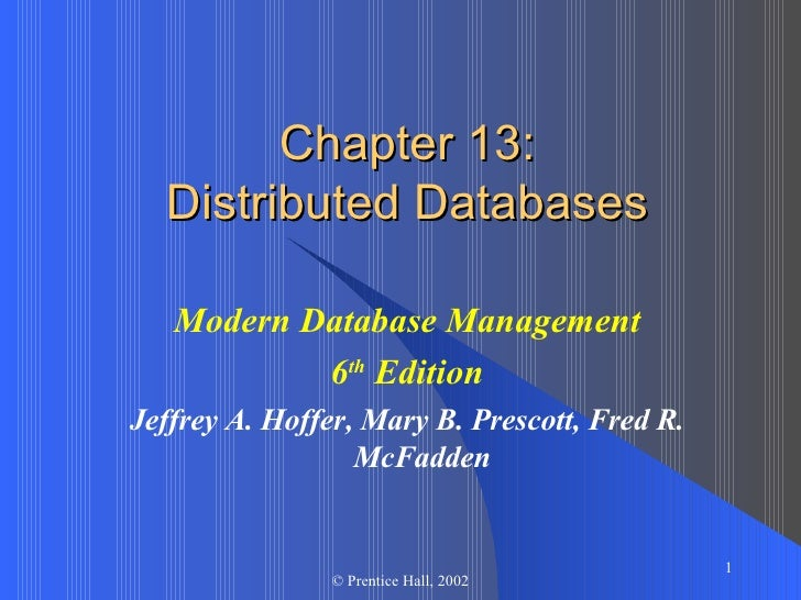 Chapter 13: Distributed Databases Modern Database Management 6 th  Edition Jeffrey A. Hoffer, Mary B. Prescott, Fred R. Mc...