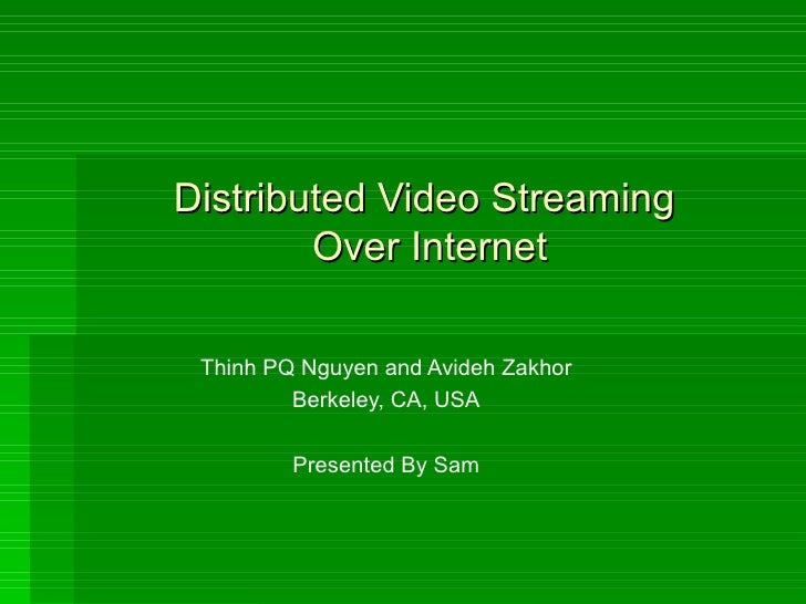 Distributed Video Streaming  Over Internet Thinh PQ Nguyen and Avideh Zakhor Berkeley, CA, USA Presented By Sam