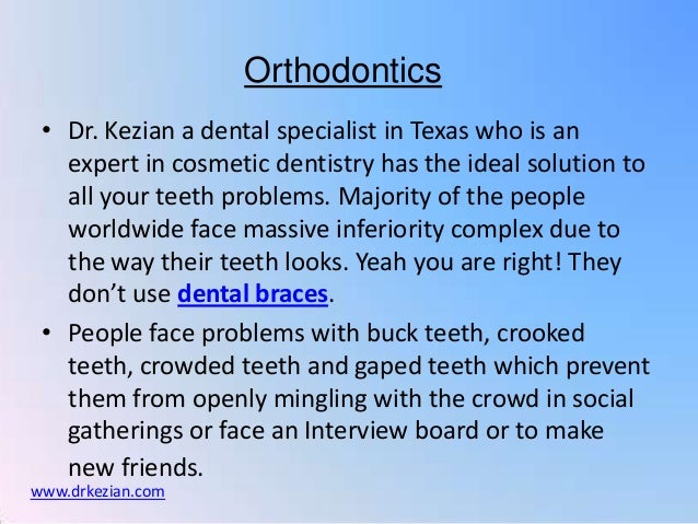 Orthodontics • Dr. Kezian a dental specialist in Texas who is an   expert in cosmetic dentistry has the ideal solution to ...