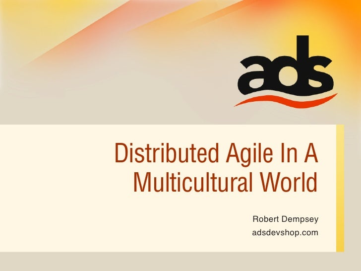 Distributed Agile In A   Multicultural World               Robert Dempsey               adsdevshop.com