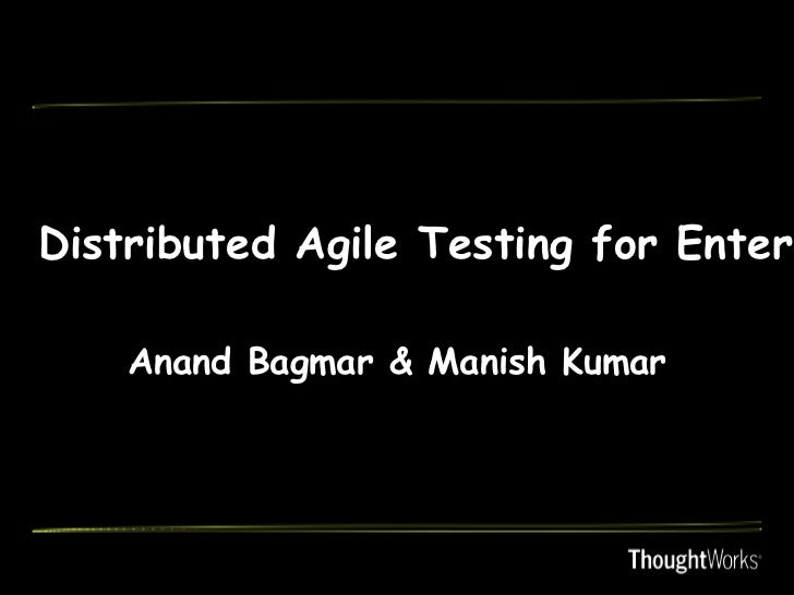 Distributed Agile Testing for Enterp    Anand Bagmar & Manish Kumar