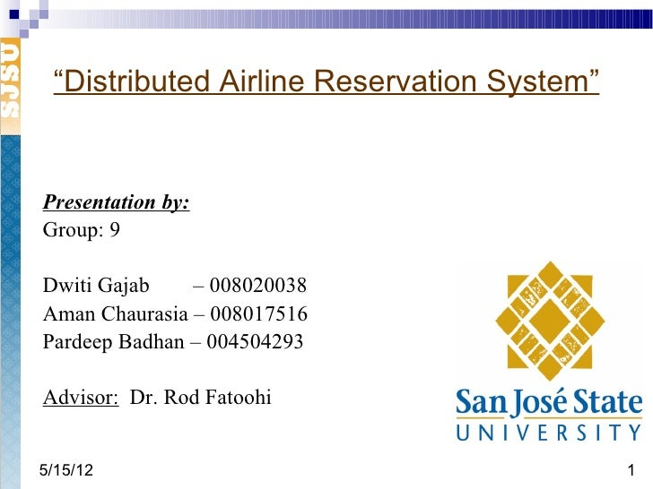 """Distributed Airline Reservation System""Presentation by:Group: 9Dwiti Gajab    – 008020038Aman Chaurasia – 008017516Pardee..."