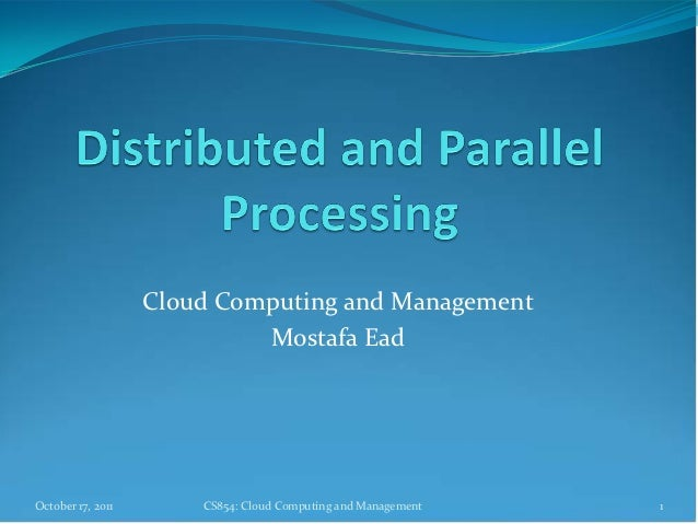 Cloud Computing and Management                            Mostafa EadOctober 17, 2011       CS854: Cloud Computing and Man...