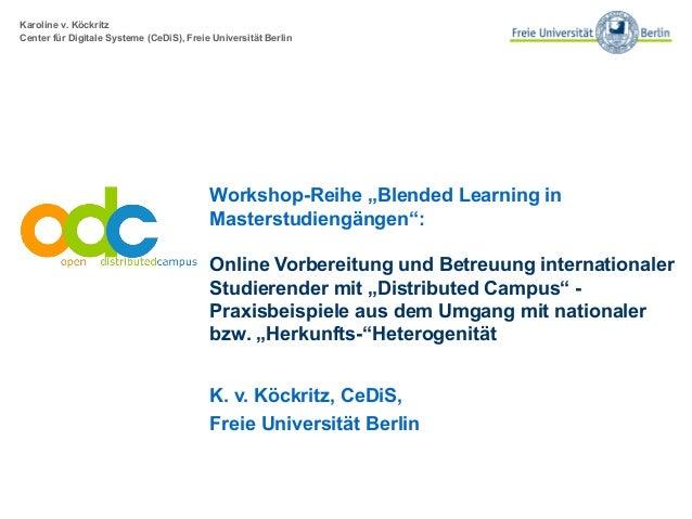 """Karoline v. Köckritz Center für Digitale Systeme (CeDiS), Freie Universität Berlin Workshop-Reihe """"Blended Learning in Mas..."""