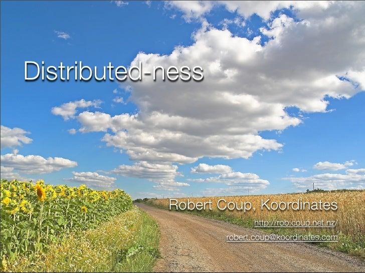 Distributed-ness                 Robert Coup, Koordinates                           http://rob.coup.net.nz/               ...