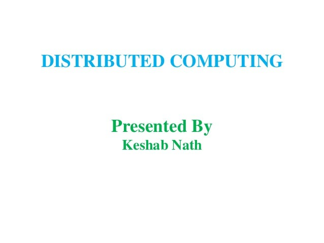 DISTRIBUTED COMPUTING      Presented By       Keshab Nath