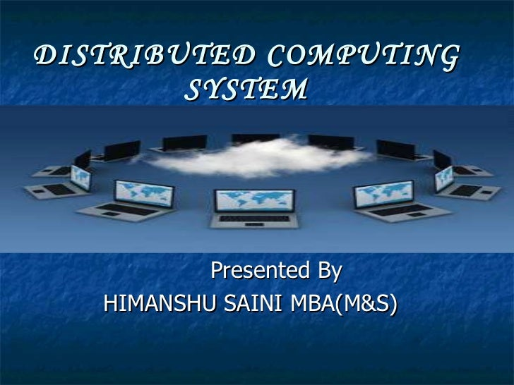 DISTRIBUTED COMPUTING SYSTEM Presented By HIMANSHU SAINI MBA(M&S)