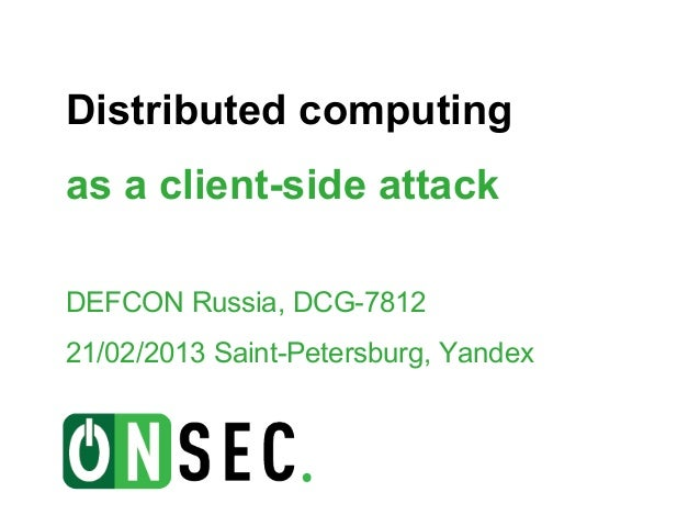 Distributed computingas a client-side attackDEFCON Russia, DCG-781221/02/2013 Saint-Petersburg, Yandex