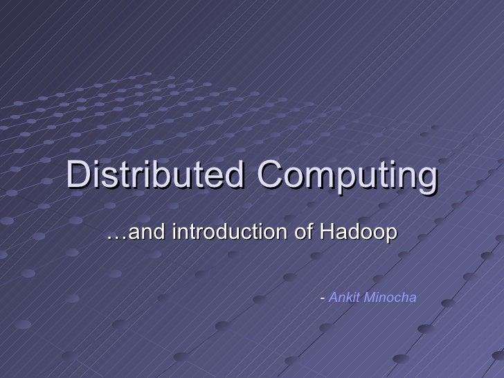 Distributed Computing … and introduction of Hadoop -  Ankit Minocha