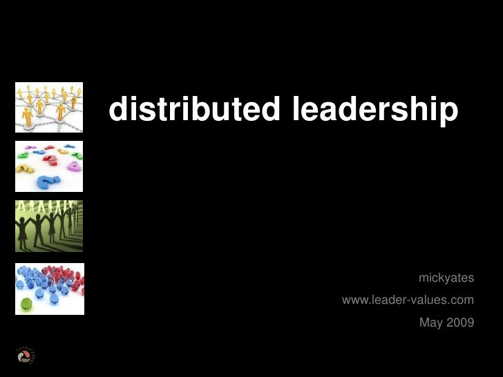 distributed leadership                              mickyates               www.leader-values.com                         ...