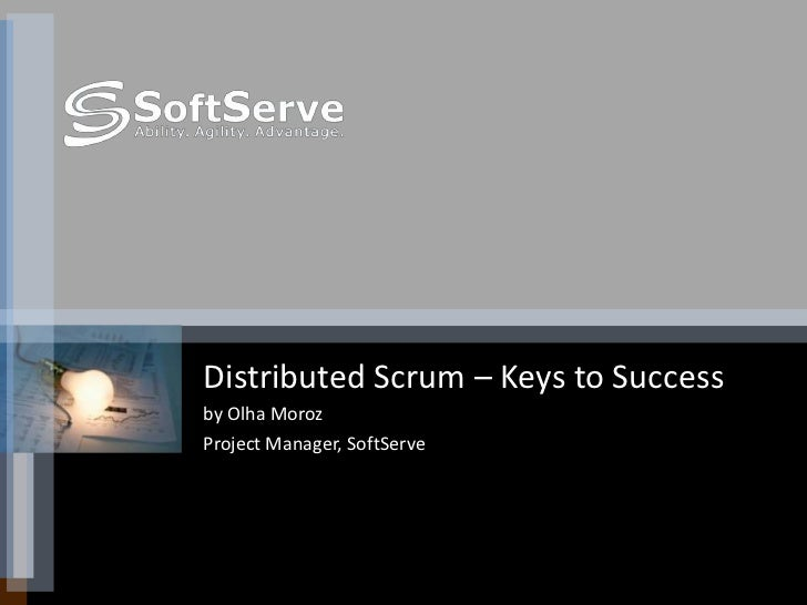 Olha Moroz<br />9/15/2010<br />Distributed Scrum – Keys to Success<br />by Olha Moroz <br />Project Manager, SoftServe<br />