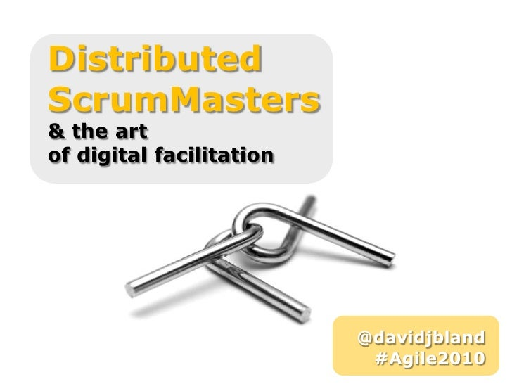 Distributed <br />ScrumMasters<br />& the art <br />of digital facilitation<br />@davidjbland<br />#Agile2010<br />