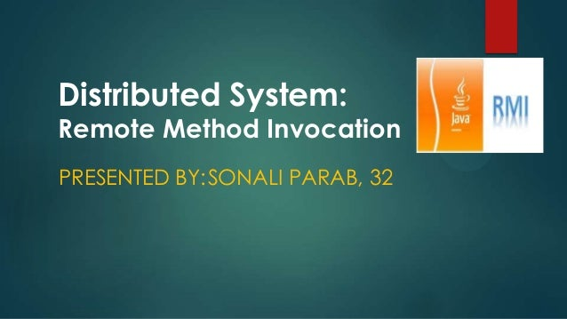 Distributed System:  Remote Method Invocation PRESENTED BY:SONALI PARAB, 32