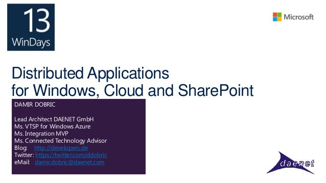 Distributed Applications for Windows, Cloud and SharePoint DAMIR DOBRIC Lead Architect DAENET GmbH Ms. VTSP for Windows Az...