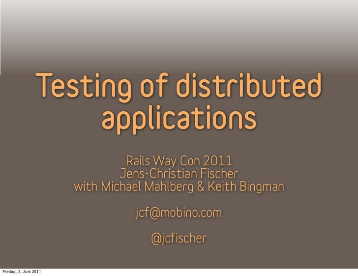Testing of distributed                      applications                                 Rails Way Con 2011               ...