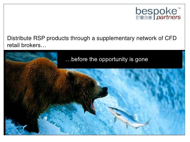 Distribute RSP products through a supplementary network of CFD retail brokers…     Building strategies around a second gen...