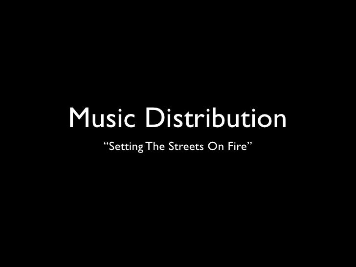 """Music Distribution   """"Setting The Streets On Fire"""""""