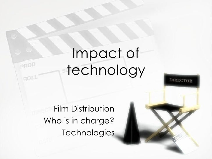 Impact of     technology Film DistributionWho is in charge?    Technologies