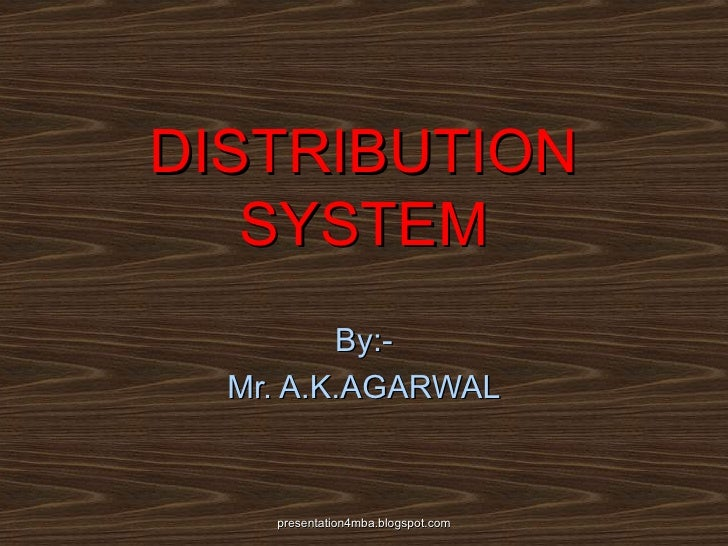 DISTRIBUTION SYSTEM By:- Mr. A.K.AGARWAL presentation4mba.blogspot.com