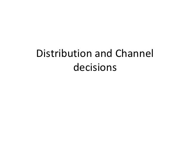 Distribution and Channel        decisions
