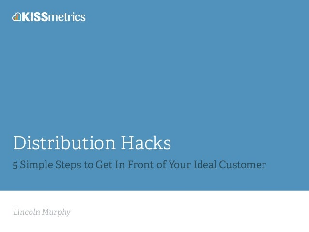Lincoln Murphy Distribution Hacks 5 Simple Steps to Get In Front of Your Ideal Customer