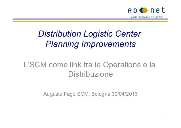 CASE STUDY: Distribution Logistic Center Planning Improvements - Supply Chain Management come link tra Operations e Distribuzione