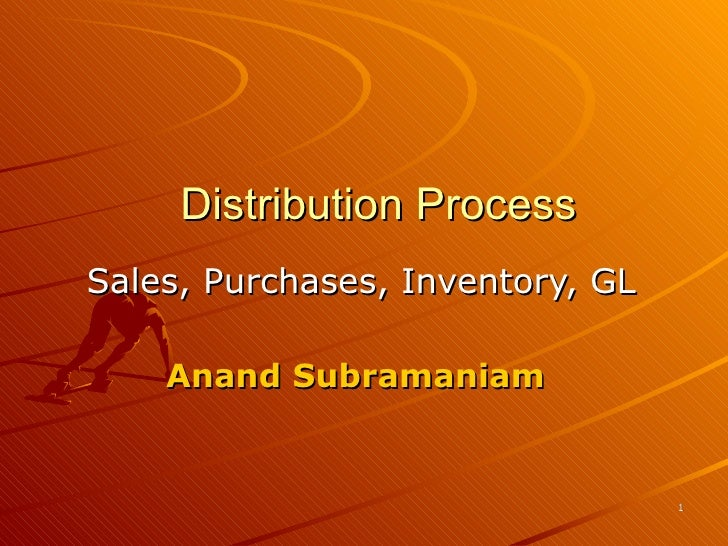 Distribution Process Sales, Purchases, Inventory, GL Anand Subramaniam