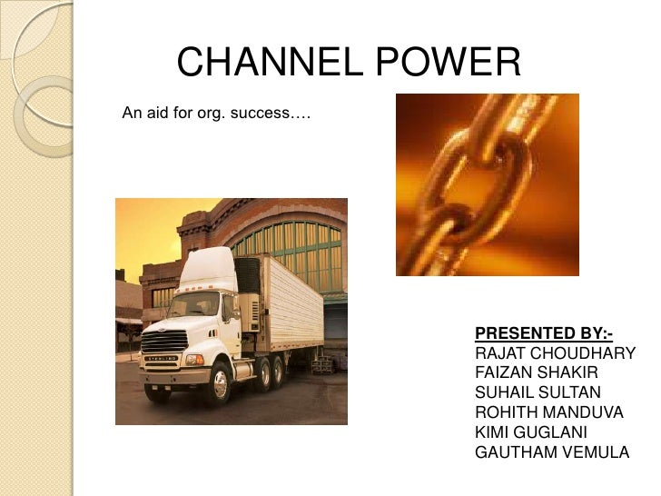 CHANNEL POWER<br />An aid for org. success….<br />PRESENTED BY:-<br />RAJAT CHOUDHARY<br />FAIZAN SHAKIR<br />SUHAIL SULTA...