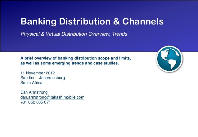 Banking Distribution & ChannelsPhysical & Virtual Distribution Overview, TrendsA brief overview of banking distribution sc...