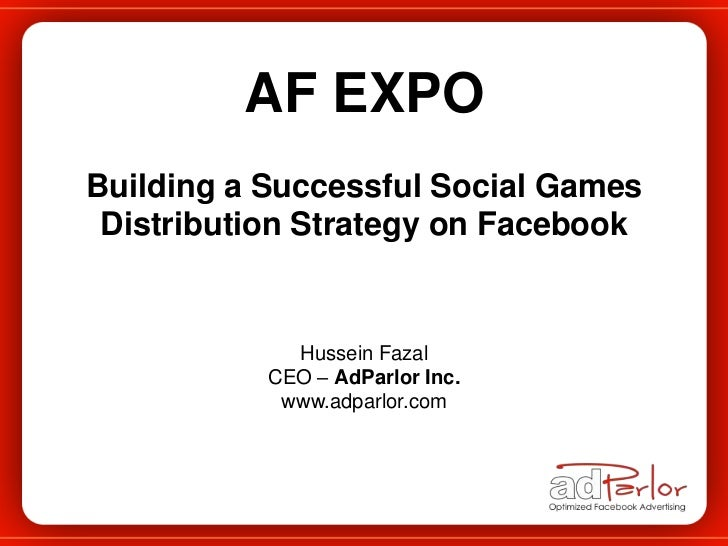 AF EXPO<br />Building a Successful Social Games <br />Distribution Strategy on Facebook<br />Hussein Fazal<br />CEO – AdPa...