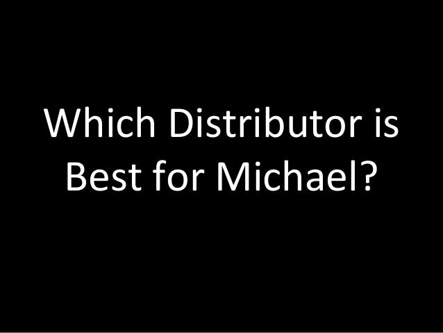 Which Distributor is Best for Michael?