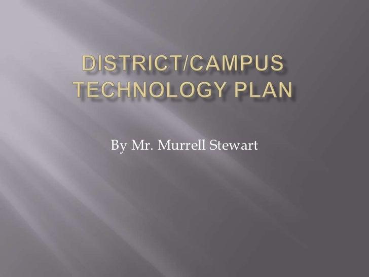 District/Campus Technology Plan<br />By Mr. Murrell Stewart<br />
