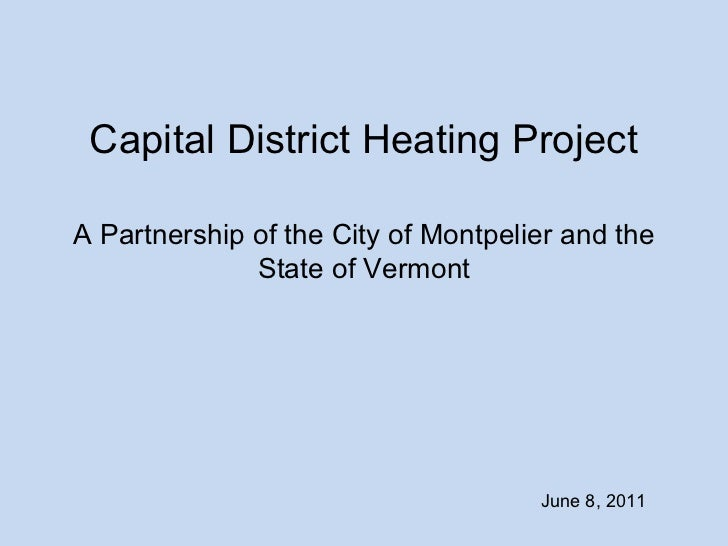 Capital District Heating ProjectA Partnership of the City of Montpelier and the              State of Vermont             ...