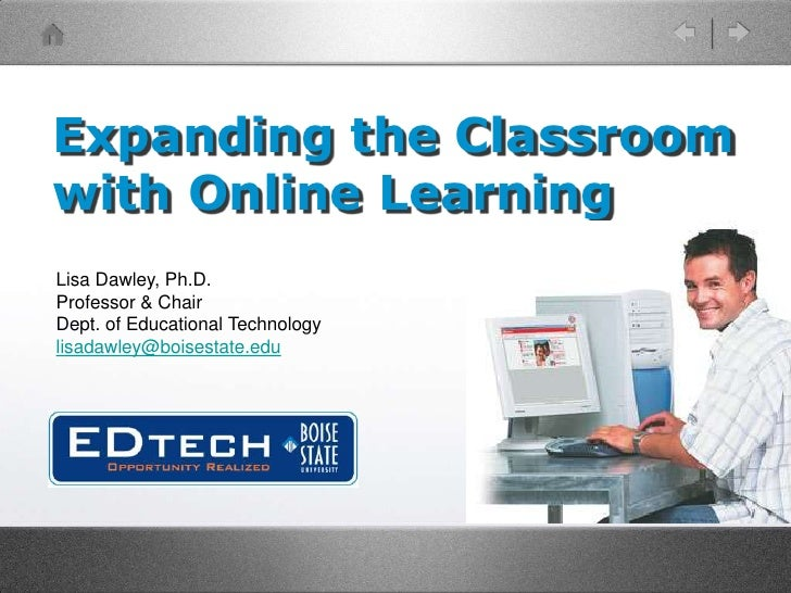 Expanding the Classroom with Online Learning<br />Lisa Dawley, Ph.D.<br />Professor & Chair<br />Dept. of Educational Tech...
