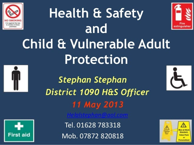Health & SafetyandChild & Vulnerable AdultProtectionStephan StephanDistrict 1090 H&S Officer11 May 2013Helalstephan@aol.co...