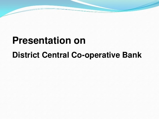 Presentation onDistrict Central Co-operative Bank