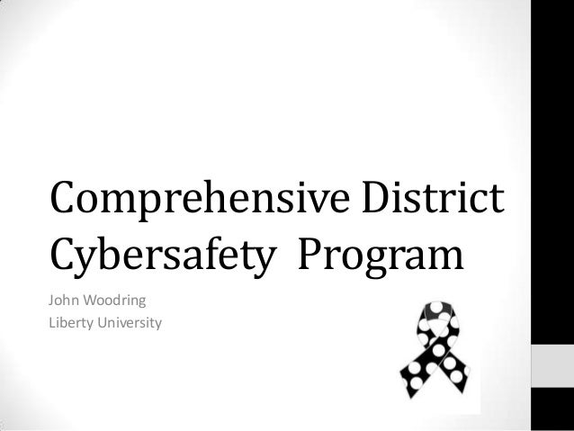 Comprehensive District Cybersafety Program John Woodring Liberty University