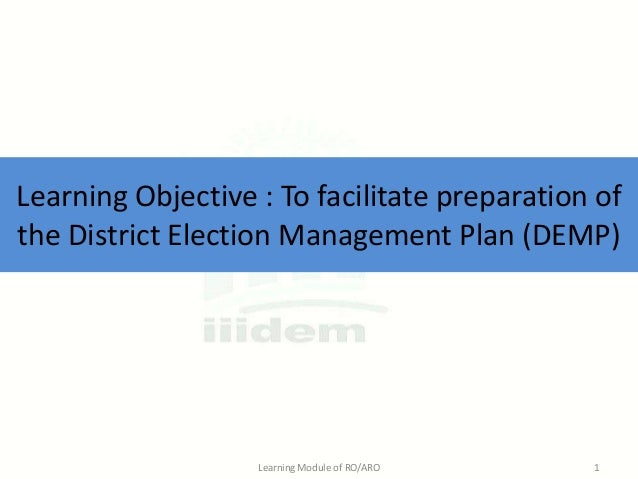 Learning Objective : To facilitate preparation of the District Election Management Plan (DEMP)  Learning Module of RO/ARO ...