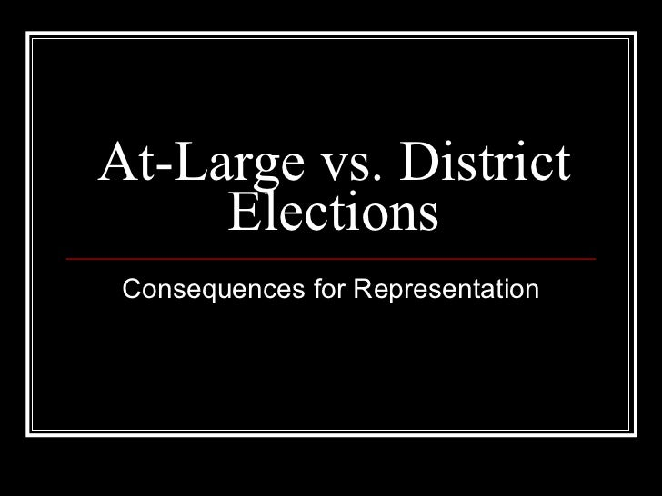 At-Large vs. District Elections Consequences for Representation