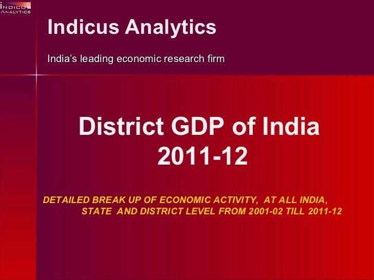 Indicus Analytics India's leading economic research firm DETAILED BREAK UP OF ECONOMIC ACTIVITY,  AT ALL INDIA,  STATE  AN...