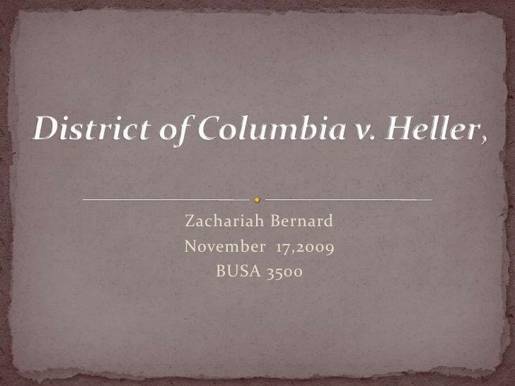 Zachariah Bernard<br />November  17,2009<br />BUSA 3500<br />District of Columbia v. Heller,<br />
