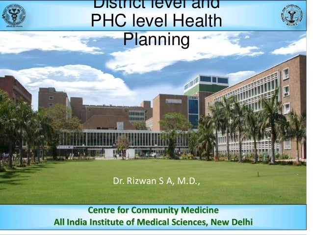 District level and PHC level Health Planning  Dr. Rizwan S A, M.D.,