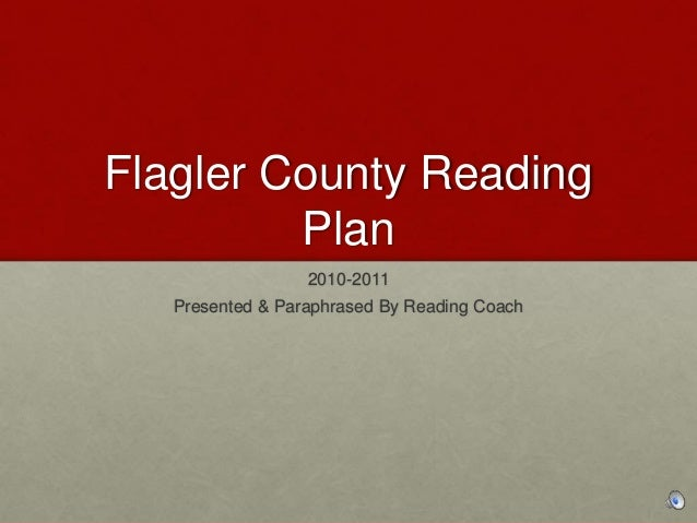 Flagler County Reading Plan 2010-2011 Presented & Paraphrased By Reading Coach
