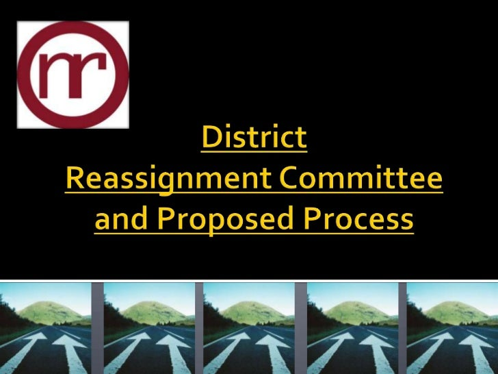 District Reassignment: Committee and Proposed Process