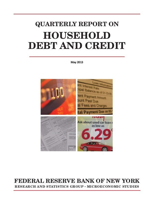 QUARTERLY REPORT ON  HOUSEHOLD DEBT AND CREDIT May 2013  FEDERAL RESERVE BANK OF NEW YORK RESEARCH AND STATISTICS GROUP  ●...