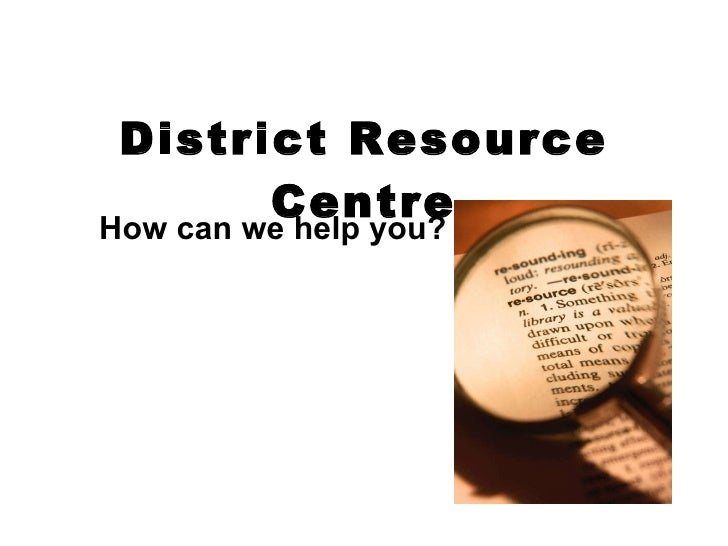 District Resource Centre How can we help you?