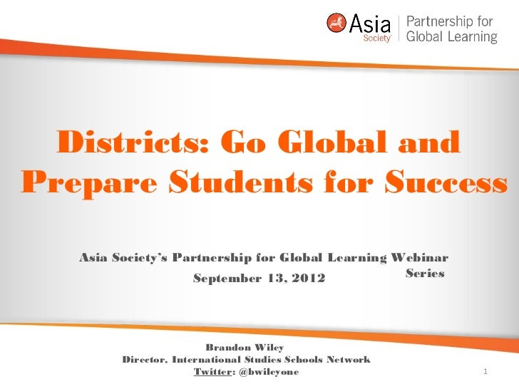 Districts: Go Global andPrepare Students for Success   Asia Society's Partnership for Global Learning Webinar             ...