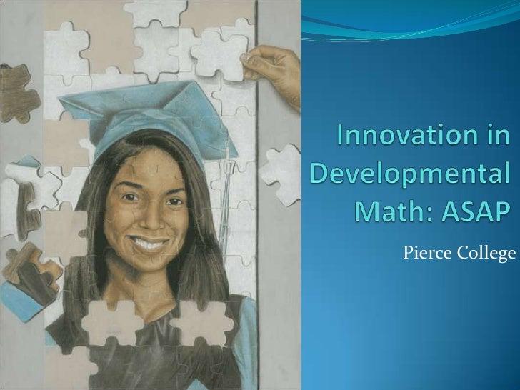 Innovation in Developmental Math: ASAP<br />Pierce College<br />