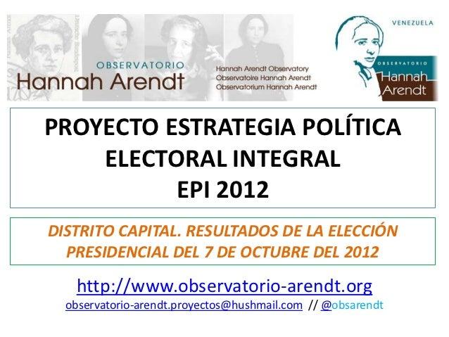 PROYECTO ESTRATEGIA POLÍTICA    ELECTORAL INTEGRAL          EPI 2012DISTRITO CAPITAL. RESULTADOS DE LA ELECCIÓN  PRESIDENC...