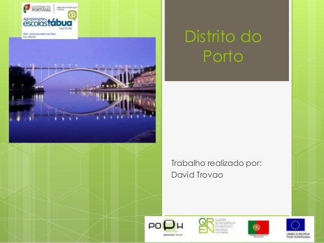 Distrito do Porto Trabalho realizado por: David Trovao